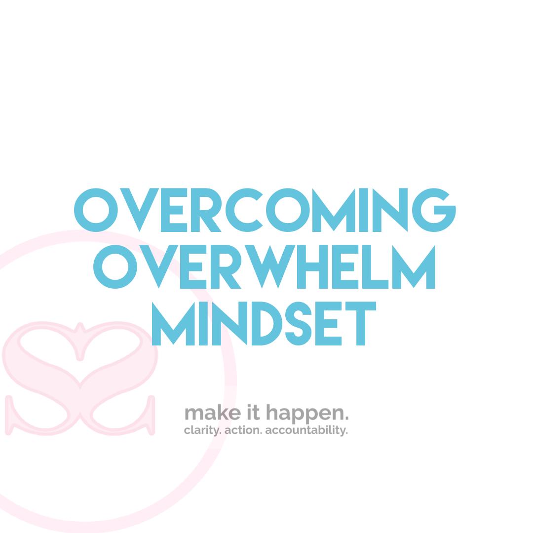 Overcoming Overwhelm