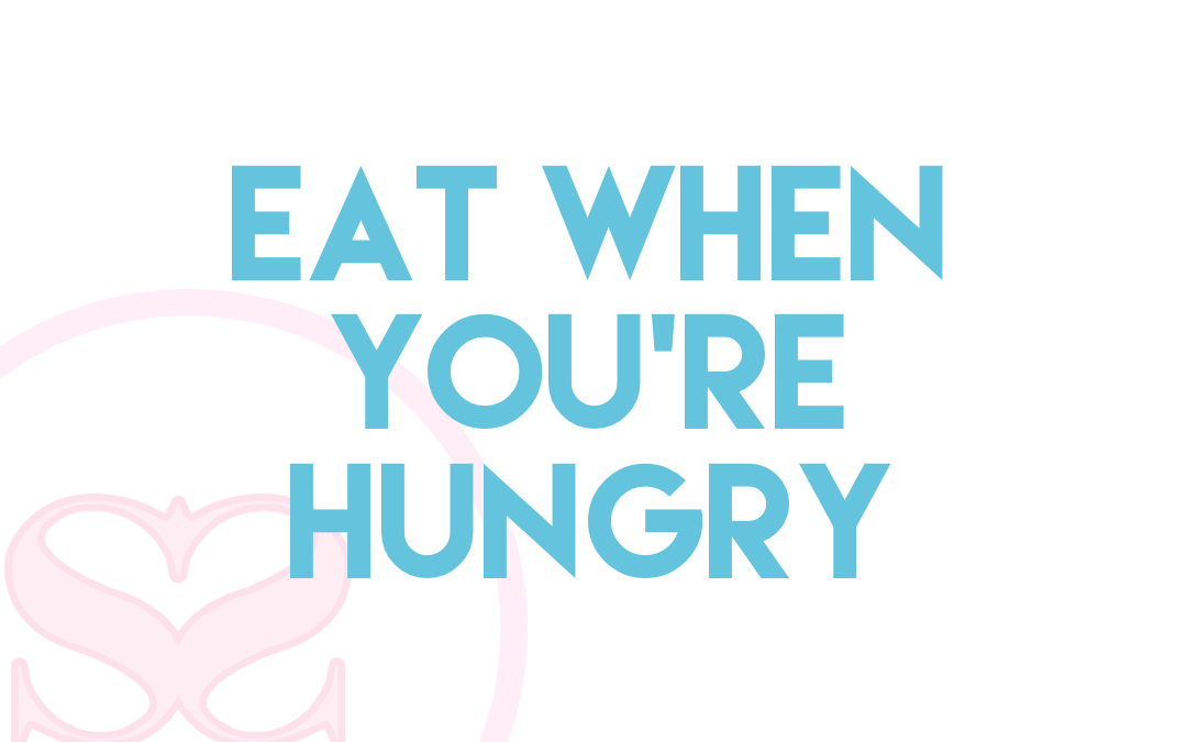 Eat When You Are Hungry