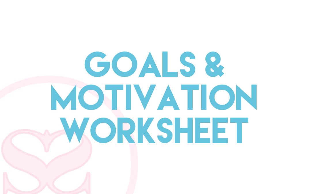 Goals & Motivation Worksheet
