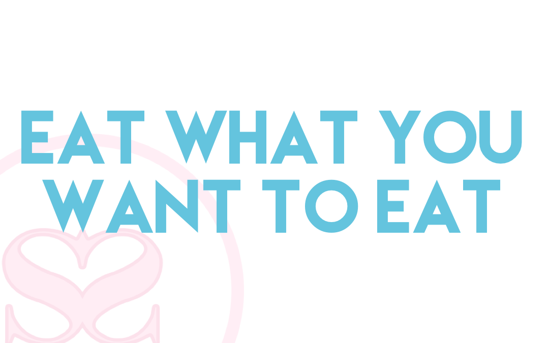 Eat What You Want to Eat